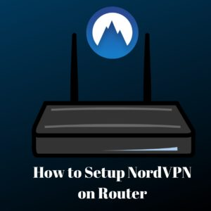 How to Setup NordVPN on Router in 2020