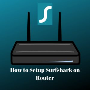 How to Setup Surfshark on Router? (Step by Step Guide)