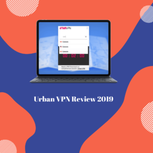 Urban VPN Review 2019 – Numerous Pros But One Major Con