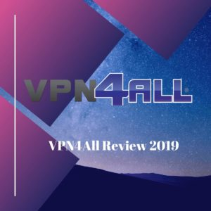 VPN4All Review 2019 – Does It Secure Your Privacy? Let's Find