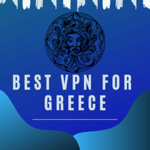 Best VPN Services for Greece in 2019