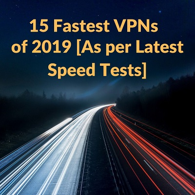 Fastest VPN Services as per Latest Speed Tests