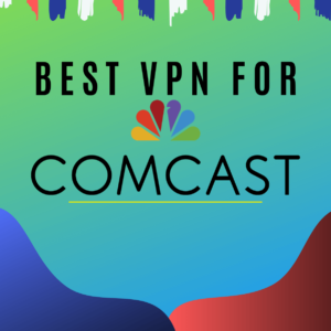 Best VPNs for Comcast Xfinity
