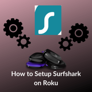 How to Setup Surfshark on Roku in 2020