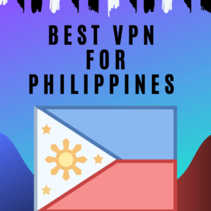 Best VPN for Philippines 2019