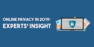 What Do Experts Say About Online Privacy in 2019?