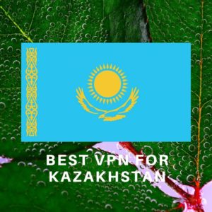 Best VPN for Kazakhstan 2019