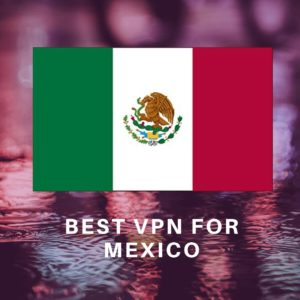 Best Mexico VPN 2019
