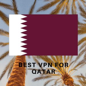 Best VPN for Qatar 2019
