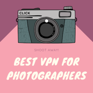 Best VPN for Photographers in 2019