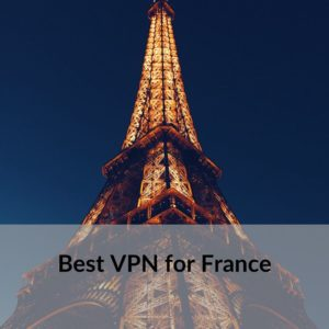 Best VPN for France 2019