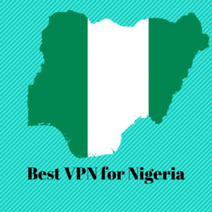 Best VPN for Nigeria 2019