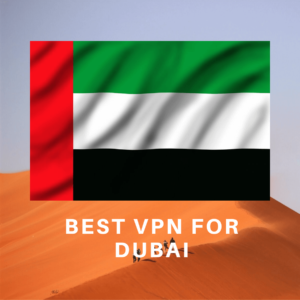 Best VPN for Dubai 2019