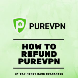 How to Cancel PureVPN and Get Refunded