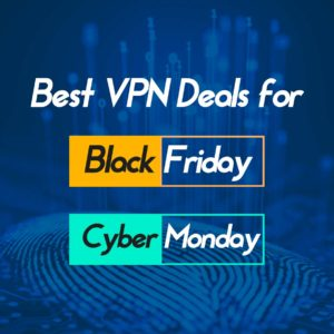 70 Black Friday / Cyber Monday VPN Deals of 2019 [Avail up to 90% Discount]
