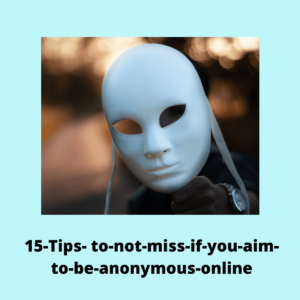 Be Anonymous Online With These 15 Simple Tips