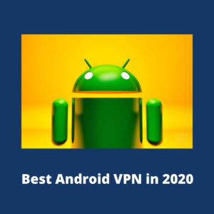 11 Best Android VPN Apps for 2020