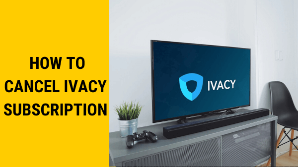 How-to-Cancel-Ivacy-Subscription