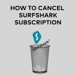 How to Cancel Surfshark Subscription & Get Refund