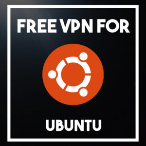 Free VPN for Ubuntu – The Top-Rated Linux Privacy Sofware in 2020