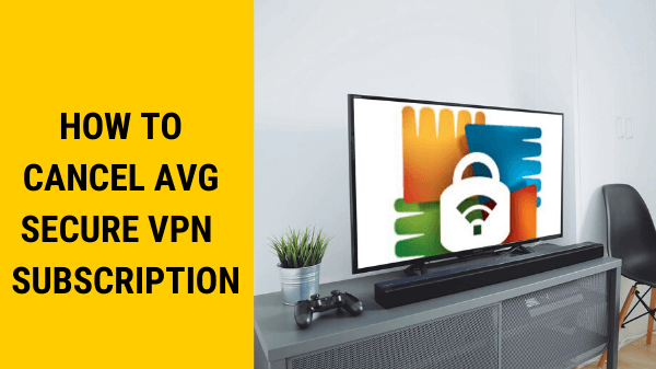 How-to-Cancel-AVG-Secure-VPN-Subscription