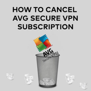 How to Cancel AVG VPN Subscription to Get a Refund in 2020