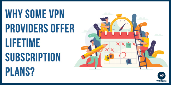 Why-some-VPN-providers-offer-Lifetime-subscription-plans