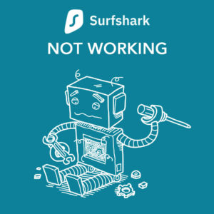 Surfshark not Working? Try These Quick Fixes
