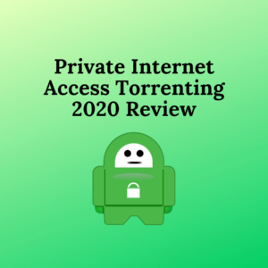 How to Use Private Internet Access for Secure Torrenting in 2020