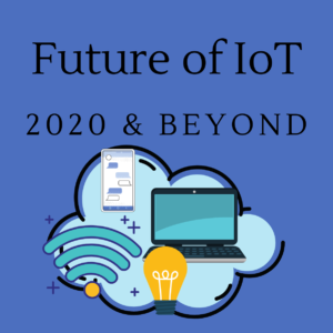 Future of IoT Beyond 2020 – Doom or Salvation?