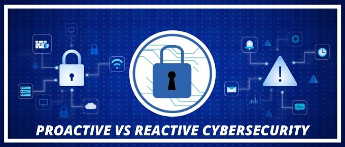 Proactive vs reactive cybersecurity