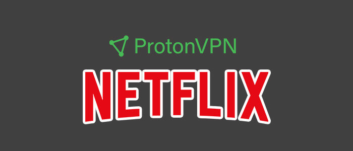 ProtonVPN for Netflix