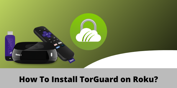 How To Install TorGuard on Roku