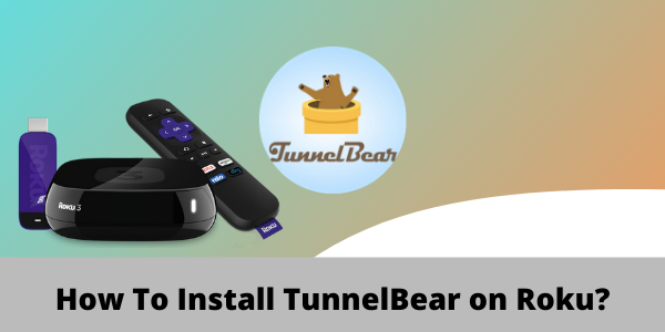 How To Install TunnelBear on Roku