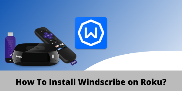 How To Install Windscribe on Roku