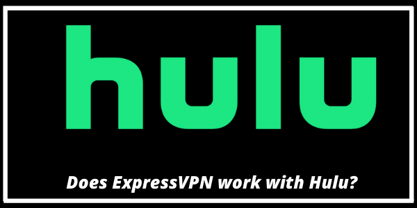 Does ExpressVPN work with Hulu