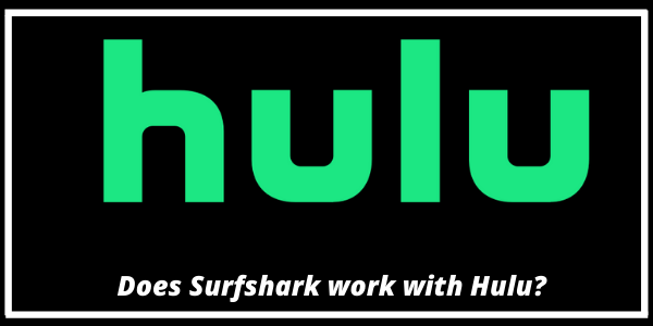 Does Surfshark work with Hulu