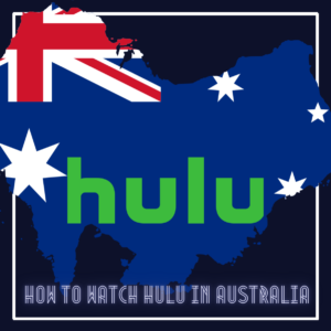 Is Hulu Available In Australia? Yes, But Only with This Hack