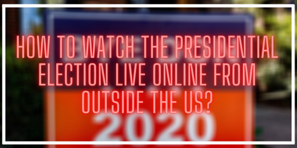 How to watch the Presidential Election live online from outside the US