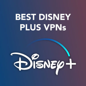 The Best Disney Plus VPNs To Watch It Anywhere In 2021