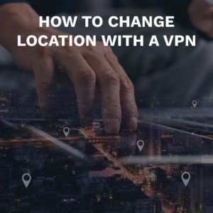 How to change location with a VPN