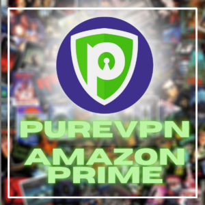 Does PureVPN work with Amazon Prime?