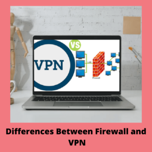 Major Differences between Firewalls and VPNs