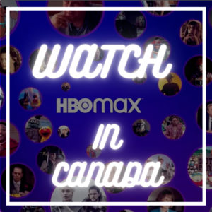 How to Watch HBO Max in Canada (2021 Updated)