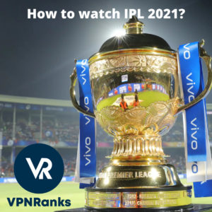 How to Watch IPL 2021 Online Outside India