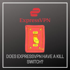 Does ExpressVPN have a Kill Switch?