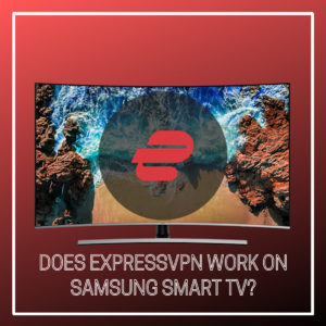 Does ExpressVPN work on Samsung Smart TV?