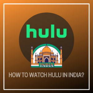 How to Watch Hulu in India – 2021 Guide