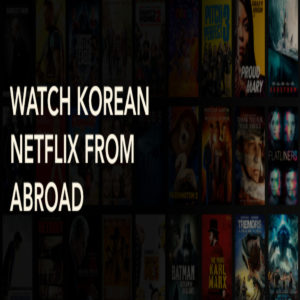 How to Watch Korean Netflix from Abroad in 2021