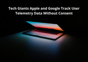 Tech Giants Apple and Google Track User Telemetry Data Without Consent